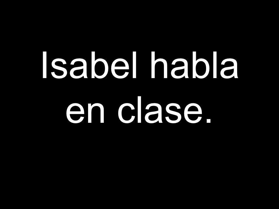 Isabel habla en clase.