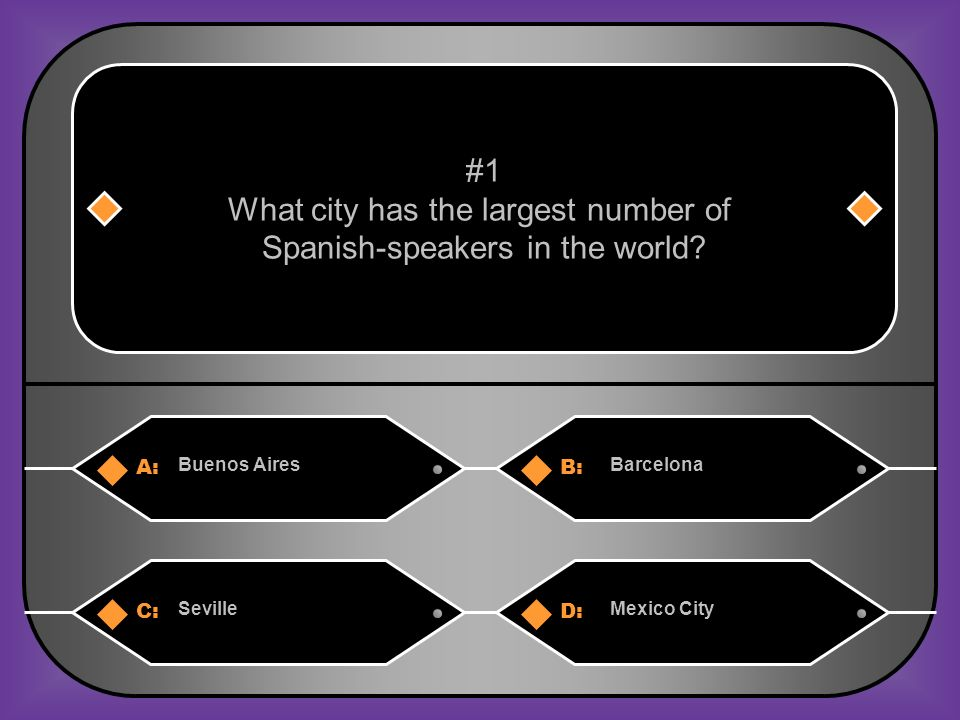 A:B: Buenos AiresBarcelona #1 What city has the largest number of Spanish-speakers in the world.
