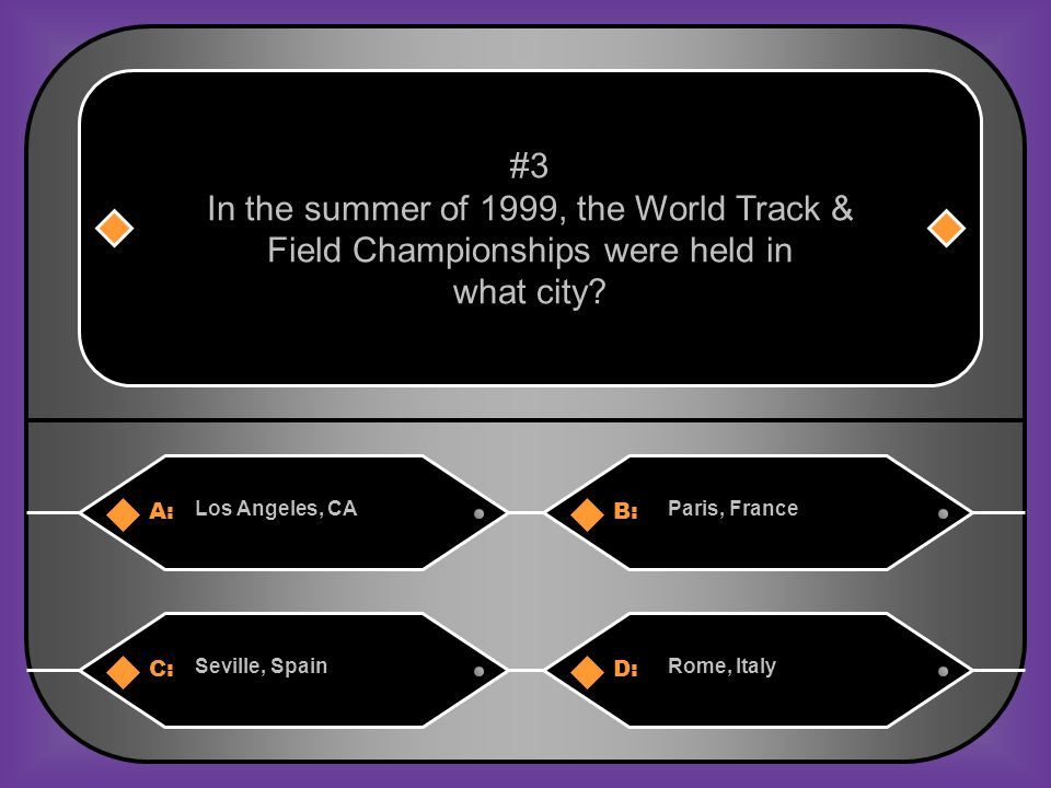 A:B: Los Angeles, CAParis, France #3 In the summer of 1999, the World Track & Field Championships were held in what city.