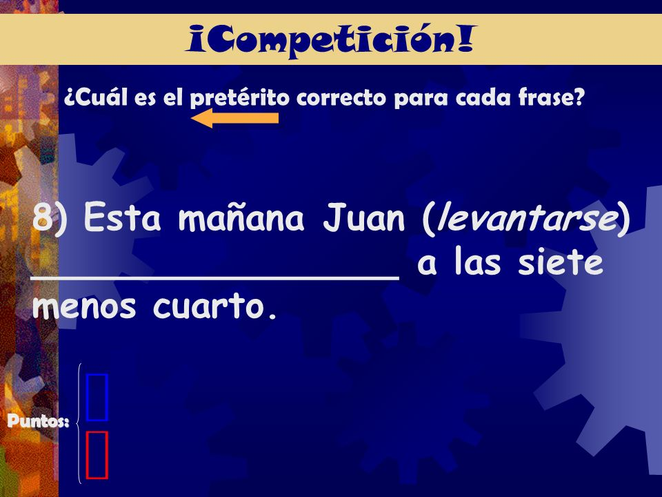 ¡Competición. ¿Cuál es el pretérito correcto para cada frase.