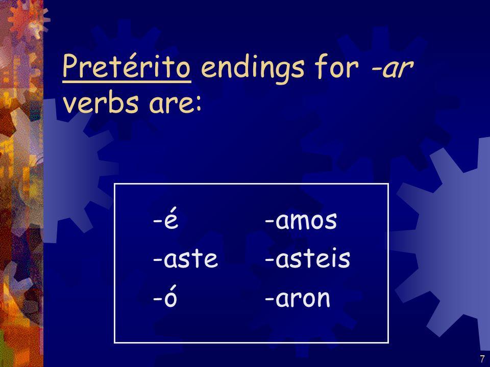7 Pretérito endings for -ar verbs are: -é -aste -ó -amos -asteis -aron