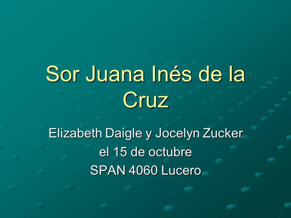 Sor Juana Inés de la Cruz Elizabeth Daigle y Jocelyn Zucker el 15 de octubre SPAN 4060 Lucero