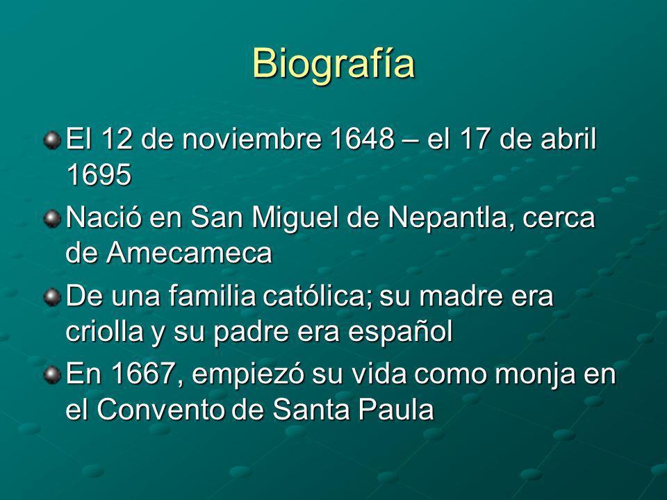 Biografía El 12 de noviembre 1648 – el 17 de abril 1695 Nació en San Miguel de Nepantla, cerca de Amecameca De una familia católica; su madre era crio
