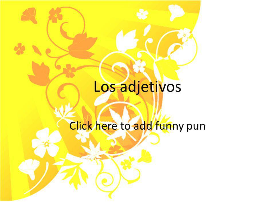 Los adjetivos Click here to add funny pun