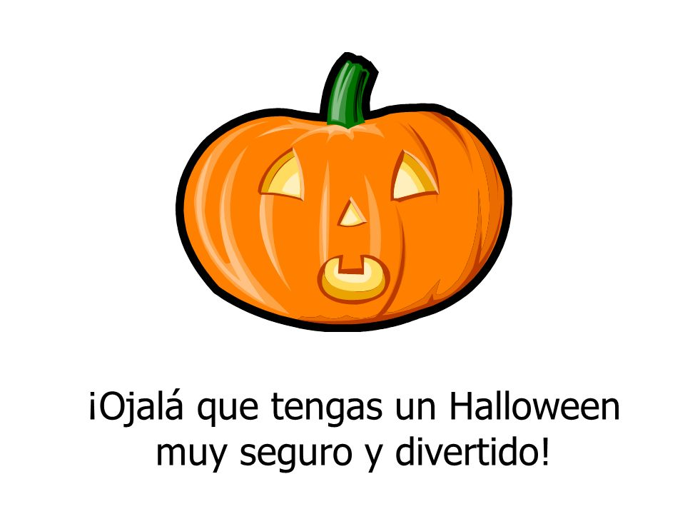 ¡Ojalá que tengas un Halloween muy seguro y divertido!