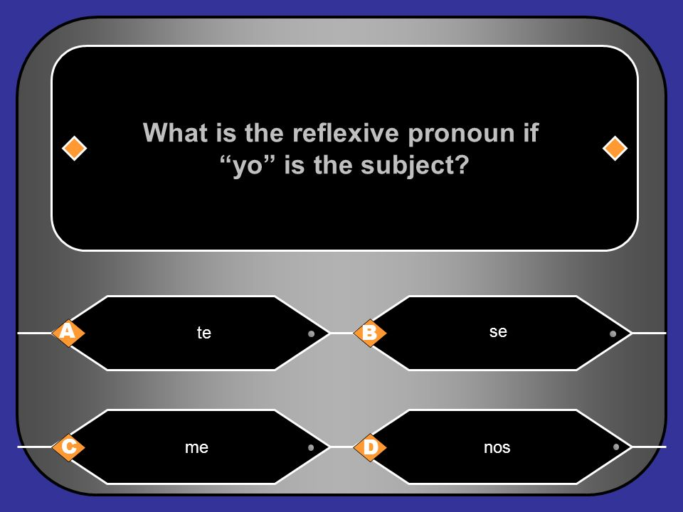 What is the reflexive pronoun for the subject nosotros. A B C D Me Te SeNos