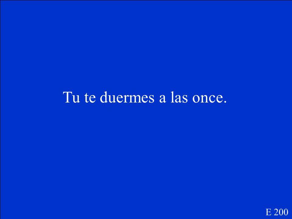 Tu _______ (dormirse – ue) a las once. E 200