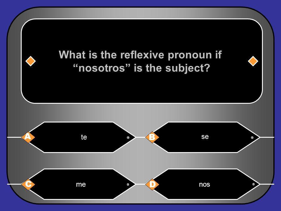 What is the reflexive pronoun if nosotros is the subject? A B C D te se menos