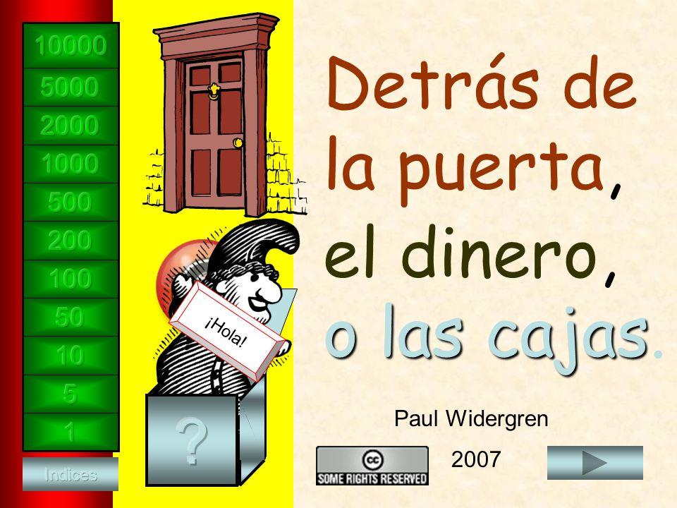 ¡Hola! Detrás de la puerta, el dinero, o las cajas o las cajas. Paul Widergren 2007