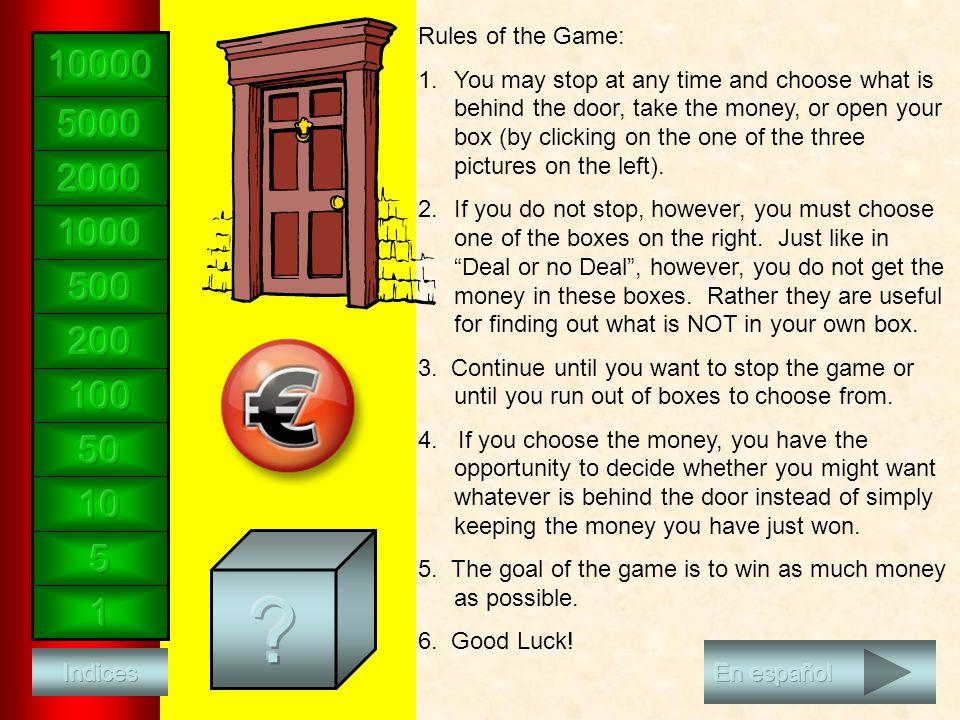 Reglas del juego: 1.Siempre que quieras, puedes parar el juego y elegir entre lo que hay detrás de la puerta, el dinero o tu propia caja.
