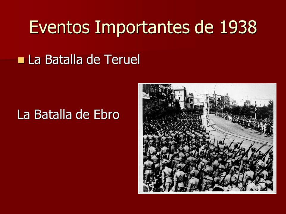 Eventos Importantes de 1938 La Batalla de Teruel La Batalla de Teruel La Batalla de Ebro