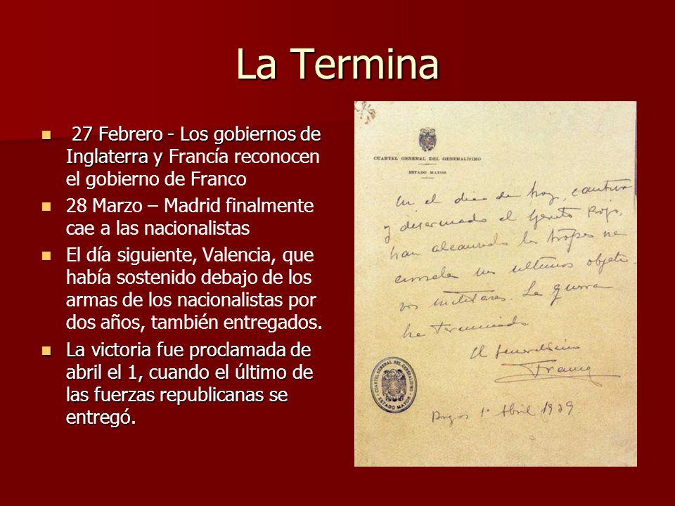 La Termina 27 Febrero - Los gobiernos de Inglaterra y 27 Febrero - Los gobiernos de Inglaterra y Francía reconocen el gobierno de Franco 28 Marzo – Ma