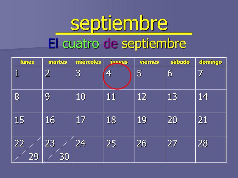 septiembre lunesmartesmiércolesjuevesviernessábadodomingo 1234567 891011121314 15161718192021 22 29 2923 30 302425262728 El cuatro de septiembre