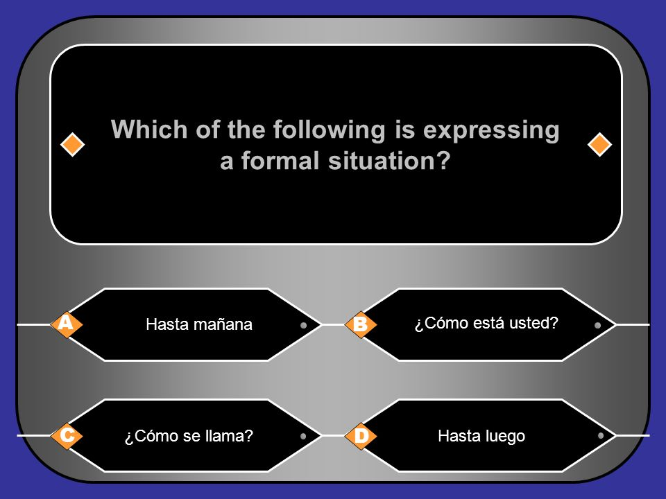 Which of the following is expressing a formal situation.