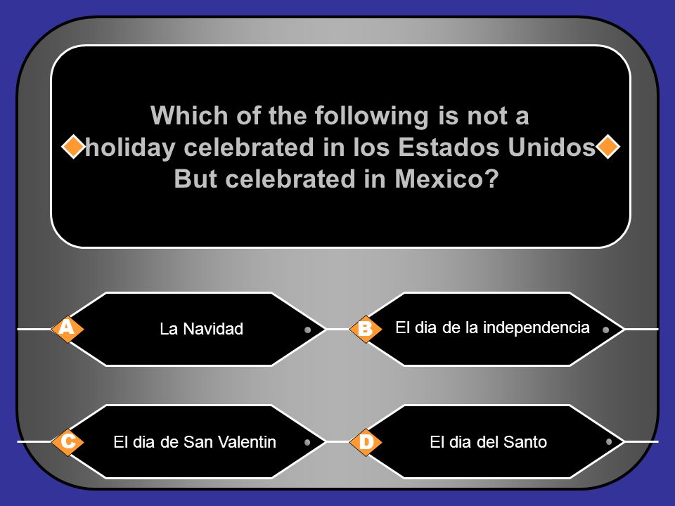 Which of the following is not a holiday celebrated in los Estados Unidos But celebrated in Mexico.