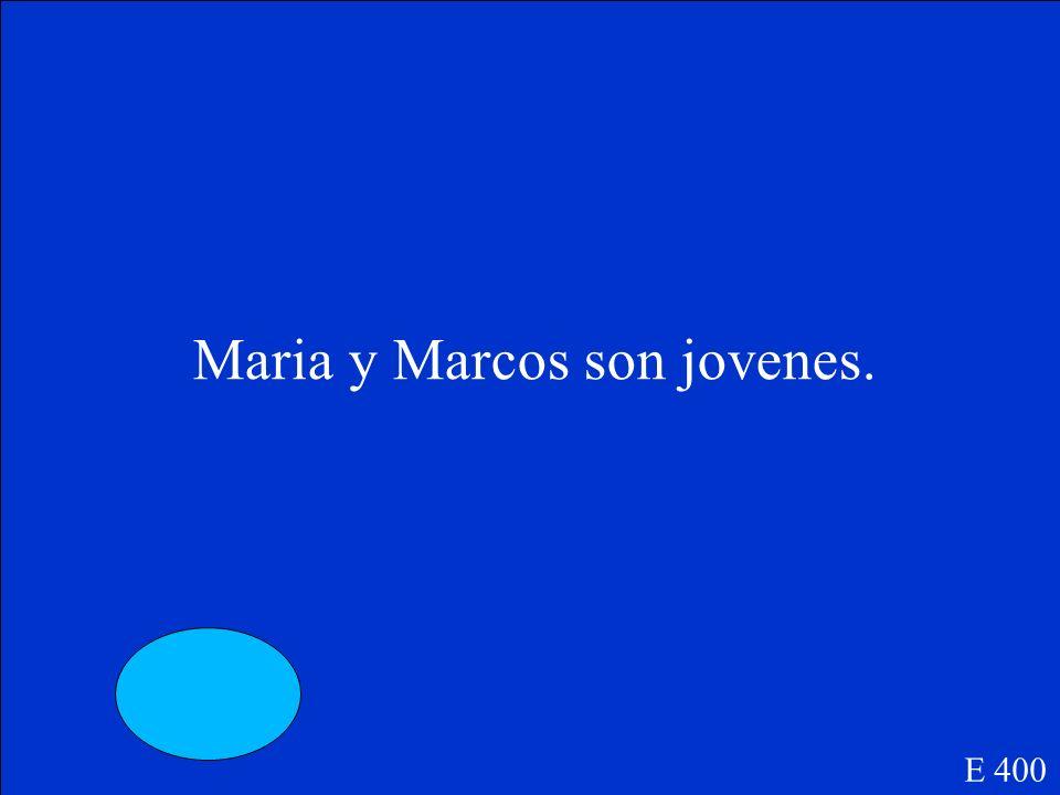 Maria y Marcos son_________(young). E 400
