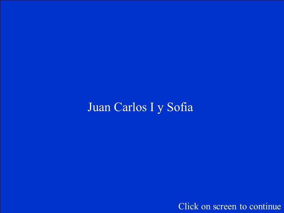 ¿Cómo se llama el rey y la reina de España Click on screen to continue