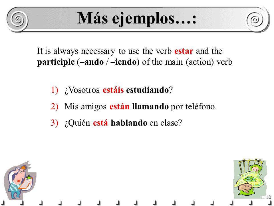 9 Por ejemplo… 1)Juan está escribiendo la carta. 2)Andrés y Alicia están comiendo un burrito. 3)Pedro y yo estamos jugando a las cartas. ESTAR + Parti