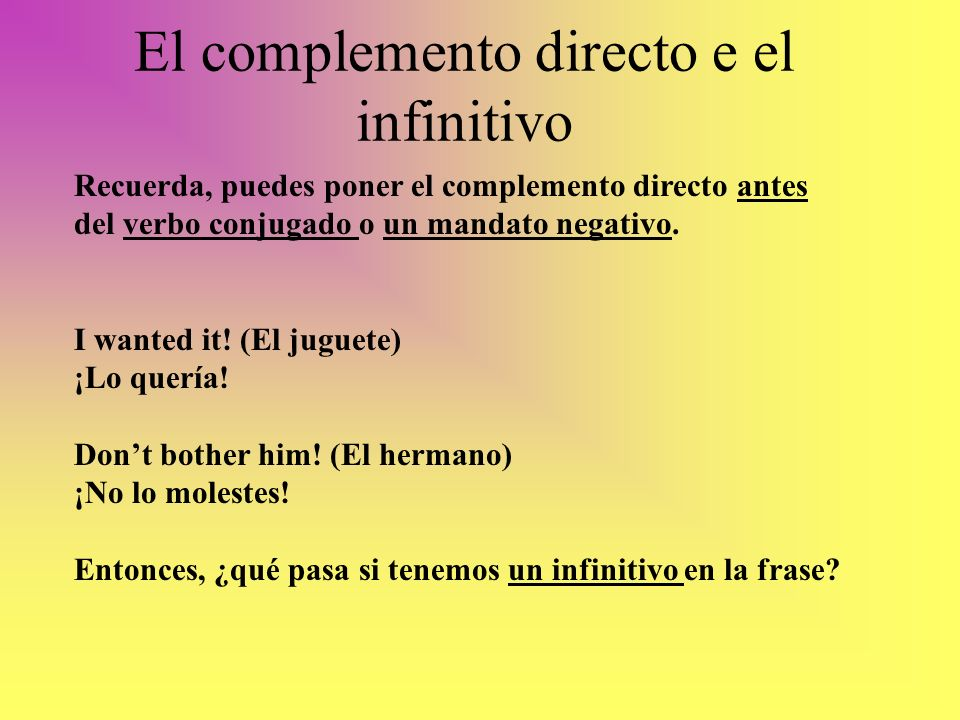 El complemento directo e el infinitivo Tienes dos opciones: I wanted to eat it.