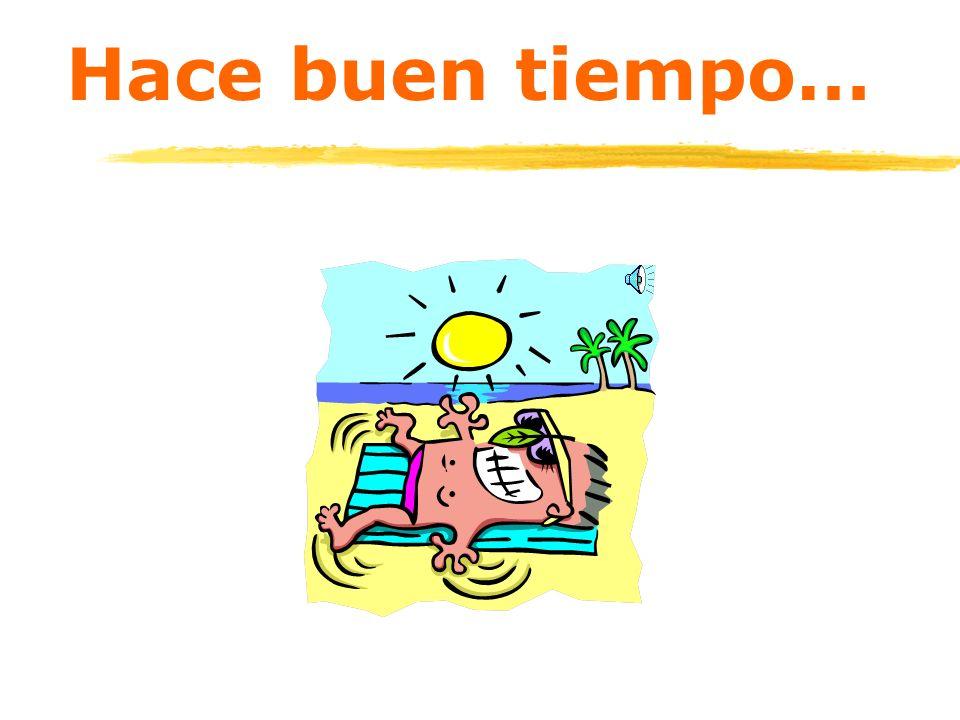 ¿Qué tiempo hace? Hace+ buen / mal tiempo sol calor frío Fresco nubioso Viento Tormentoso Lluvioso (muy) (mucho) (muy)