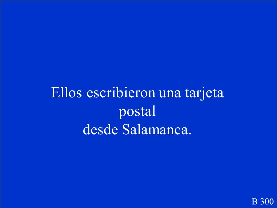 Ellos _____(escribir) una tarjeta postal desde Salamanca. B 300
