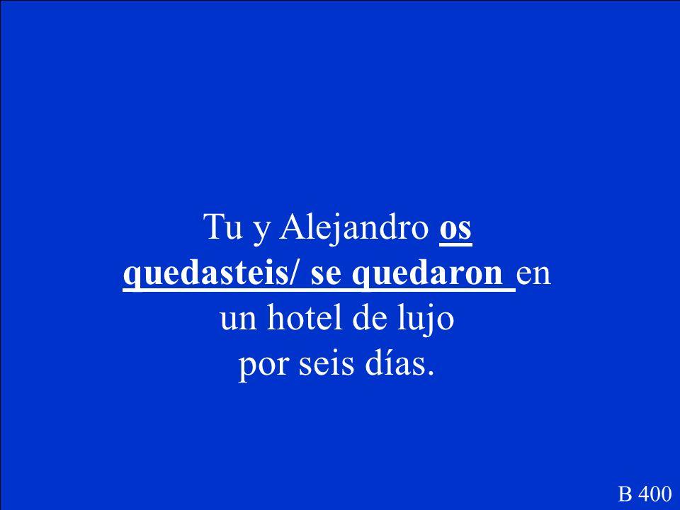 Tú y Alejandro ______(quedarse) en un hotel de lujo por seis días. B 400
