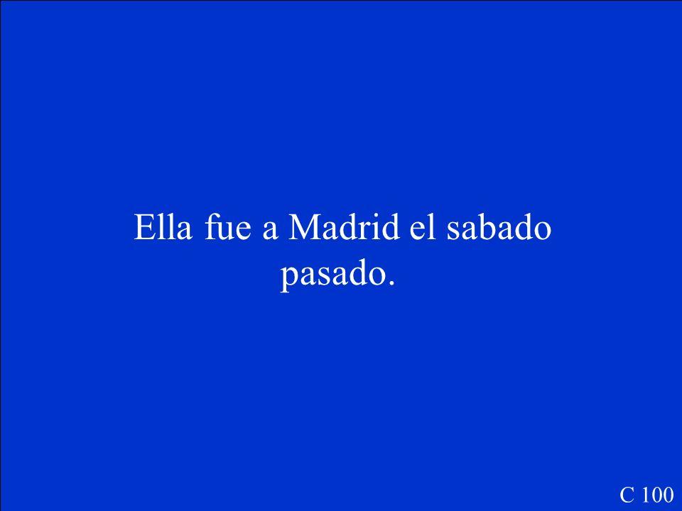 Ella ____(ir) a Madrid el sabado pasado. C 100