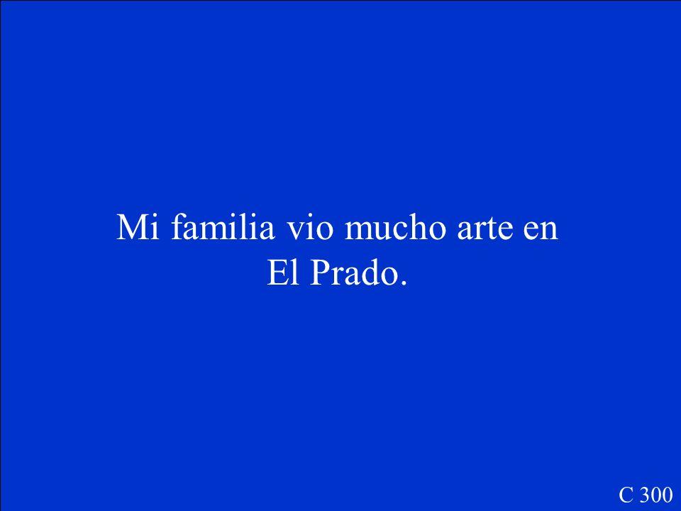 Mi familia ______(ver) mucho arte en El Prado. C 300