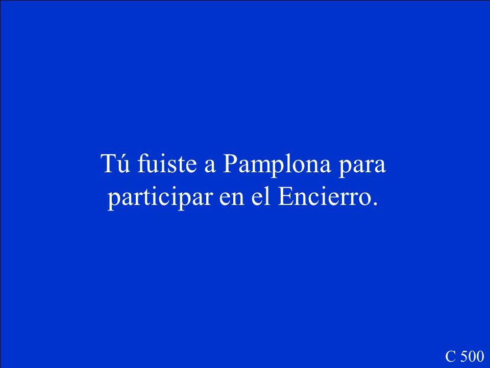 Tú ______(ir) a Pamplona para participar en el Encierro. C 500