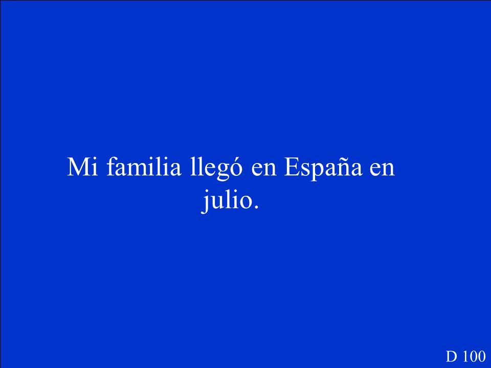 Mi familia ______(llegar) en España en julio. D 100