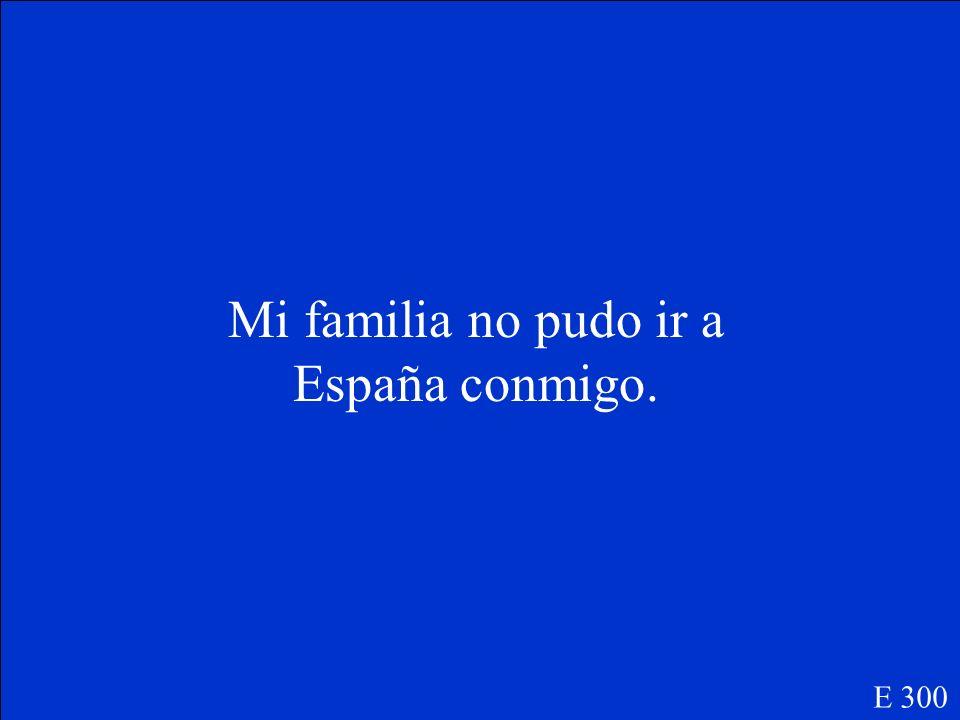 Mi familia no _____(poder) ir a España conmigo. E 300