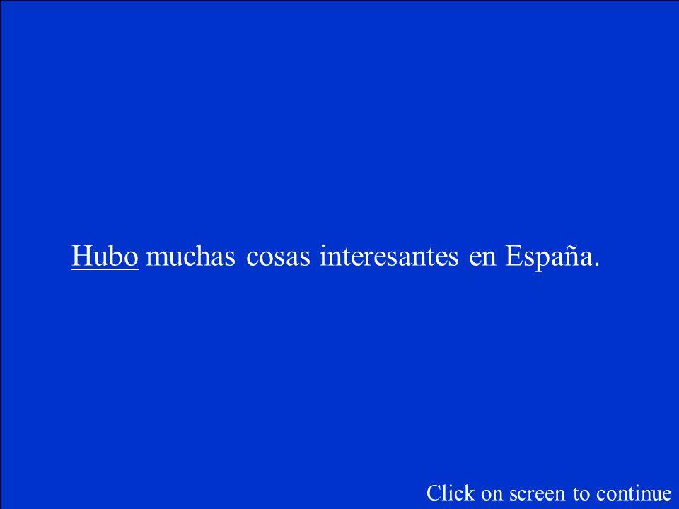 _____(haber) muchas cosas interesantes en España. Click on screen to continue