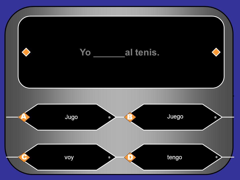 Yo ______al tenis. A B C D Jugo Juego voytengo