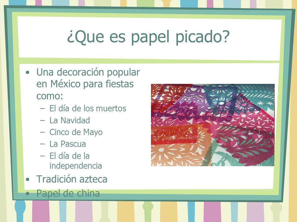 ¿Que es papel picado? Una decoración popular en México para fiestas como: –El día de los muertos –La Navidad –Cinco de Mayo –La Pascua –El día de la i