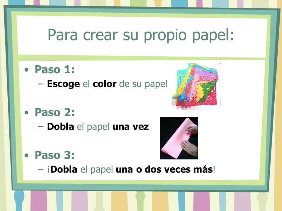 Para crear su propio papel: Paso 1: –Escoge el color de su papel Paso 2: –Dobla el papel una vez Paso 3: –¡Dobla el papel una o dos veces más!