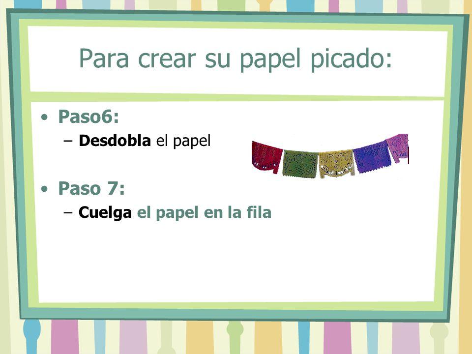 Para crear su papel picado: Paso6: –Desdobla el papel Paso 7: –Cuelga el papel en la fila