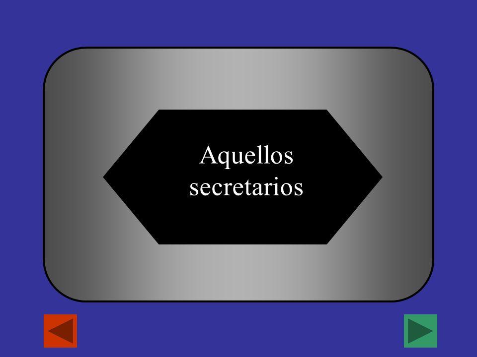 A B C D Aquel Aquella AquellosAquellas _________ secretarios.