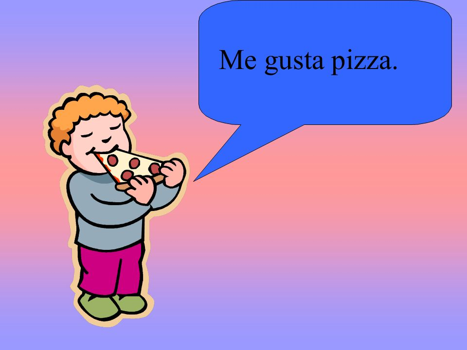 Me gusta pizza.