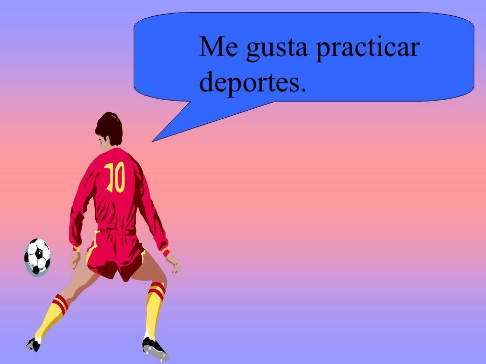 Me gusta practicar deportes.
