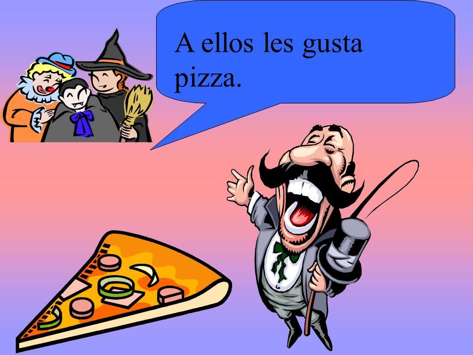 A ellos les gusta pizza.
