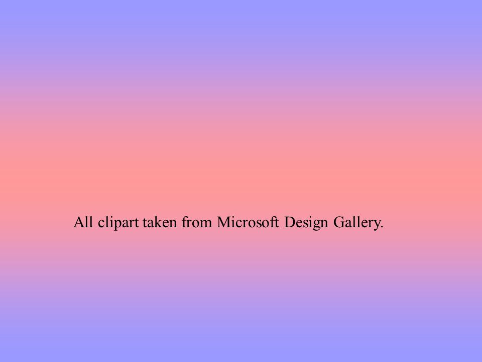 All clipart taken from Microsoft Design Gallery.