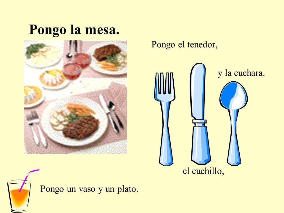 Pongo la mesa. Pongo el tenedor, el cuchillo, y la cuchara. Pongo un vaso y un plato.