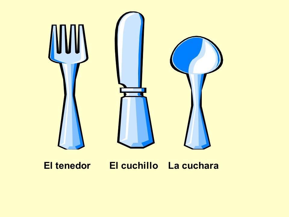 El tenedor El cuchillo La cuchara