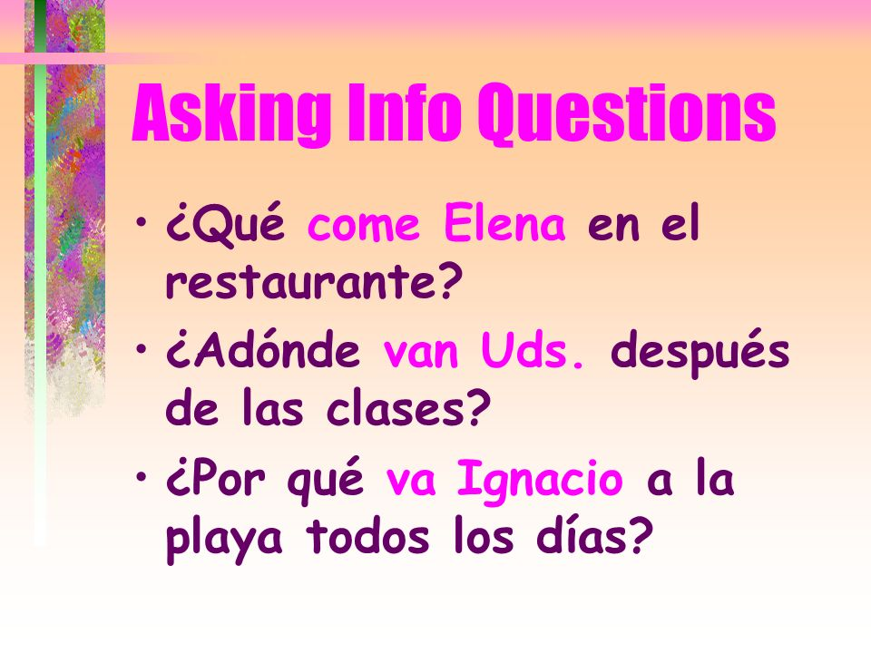 Asking Questions In Spanish, when you ask a question with an interrogative word you put the verb before the subject.