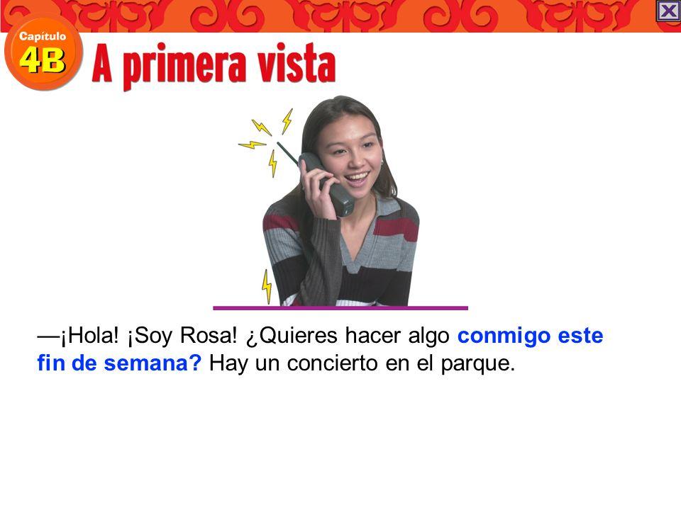 ¡Hola! ¡Soy Rosa! ¿Quieres hacer algo conmigo este fin de semana? Hay un concierto en el parque.
