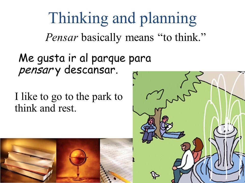 pienso piensas piensa pensamos pensáis piensan Thinking and planning The verb pensar is another very useful stem- changing verb.