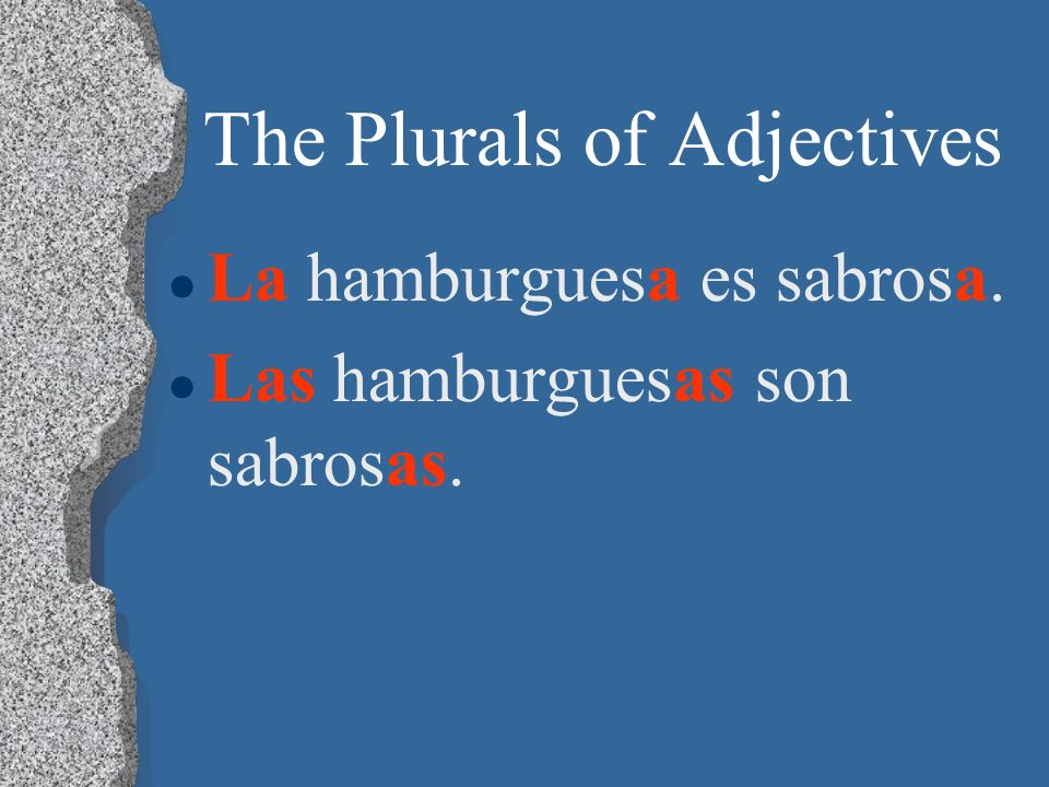 The Plurals of Adjectives l To make adjectives plural, just add an -s after the vowel at the end of the adjective. l If the adjective ends in a conson