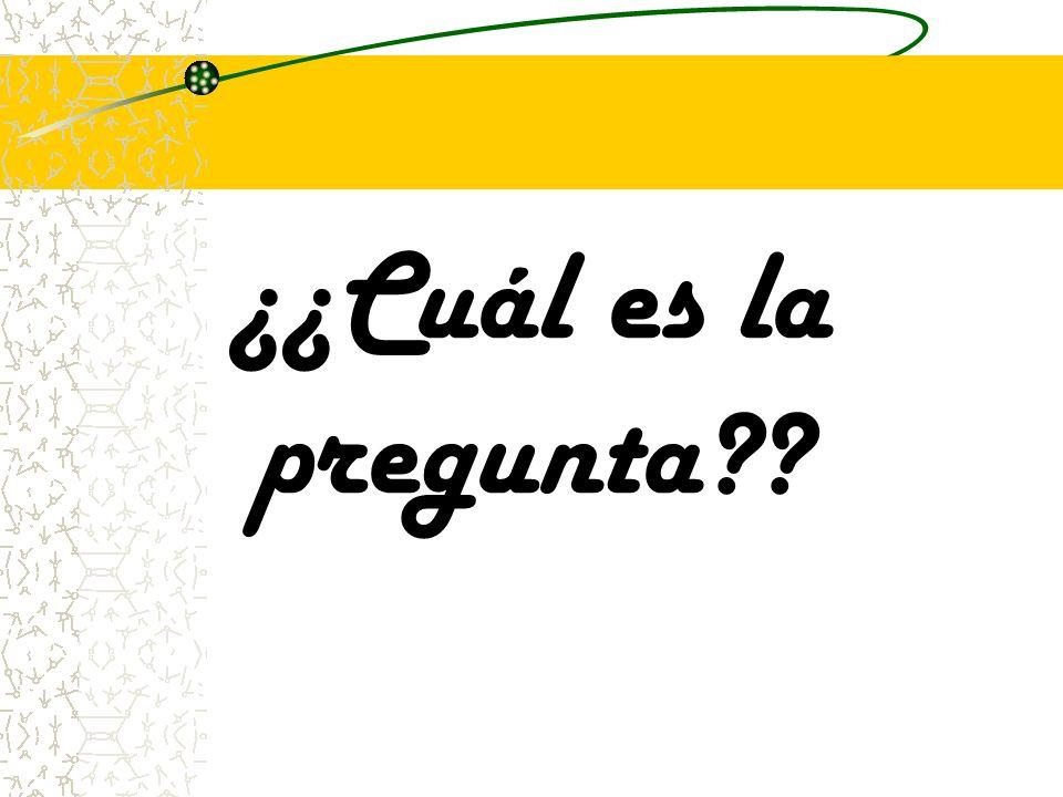 ¿¿Cuál es la pregunta??