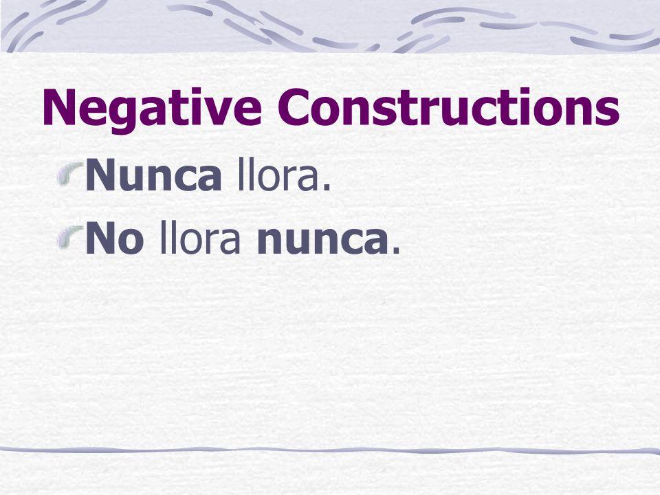 Negative Constructions Nadie fue a la reunión. No fue nadie a la reunión.