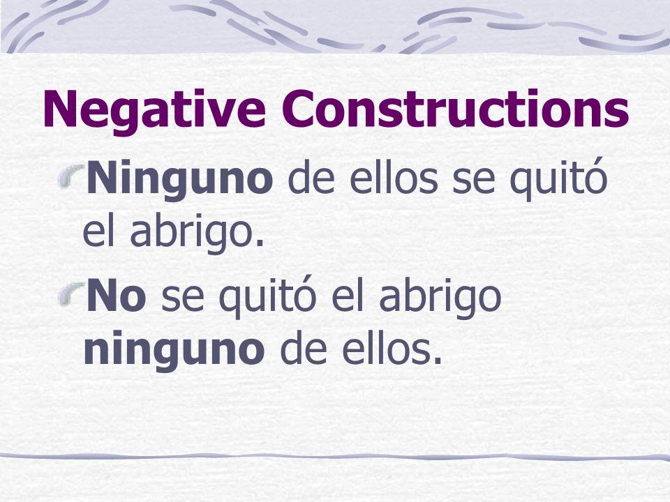 Negative Constructions Nunca llora. No llora nunca.